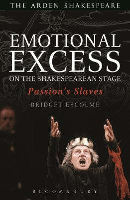 Emotional Excess on the Shakespearean Stage: