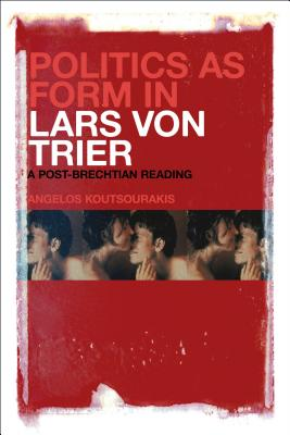 Politics As Form in Lars Von Trier: A Post~Br