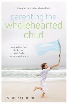 Parenting the Wholehearted Child: Captivating