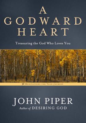 A Godward Heart: Treasuring the God Who Loves
