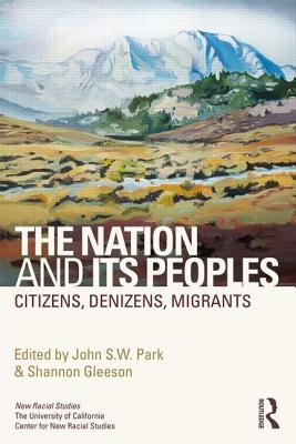 The Nation and Its Peoples: Citizens, Denizens, Migrants, The University of California Center for New Racial Studies