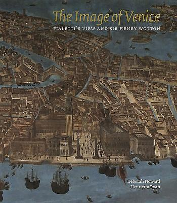 The Image of Venice: Fialetti's View and Sir