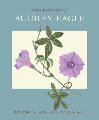 The Essential Audrey Eagle: Botanical Art of