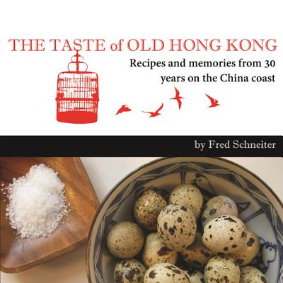 The Taste of Old Hong Kong: Recipes and Memor