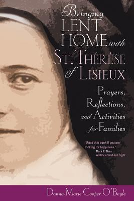 Bringing Lent Home With Saint Thérèse of Lisieux: Prayers, Reflections, and Activities for Families