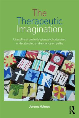 The Therapeutic Imagination: Using Literature to Deepen Psychodynamic Understanding and Enhance Empathy