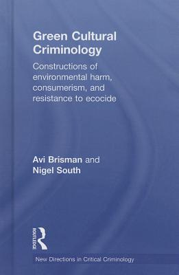 Green Cultural Criminology: Constructions of Environmental Harm, Consumerism and Resistance to Ecocide