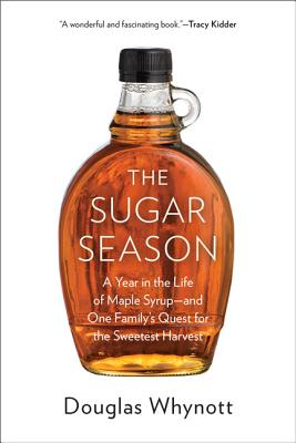 The Sugar Season: A Year in the Life of Maple Syrup - and One Family's Quest for the Sweetest Harvest