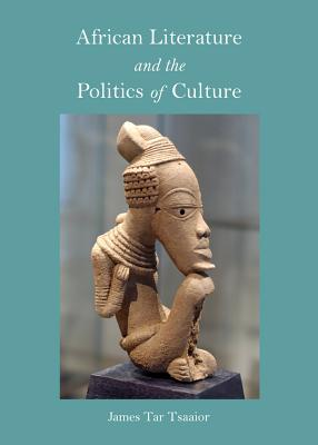 African Literature and the Politics of Cultur