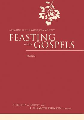 Feasting on the Gospels: Mark: A Feasting on
