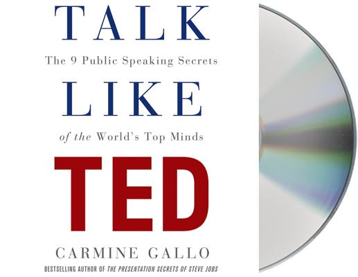 Talk Like TED: he 9 Public-Speaking Secrets of the World's Top Minds