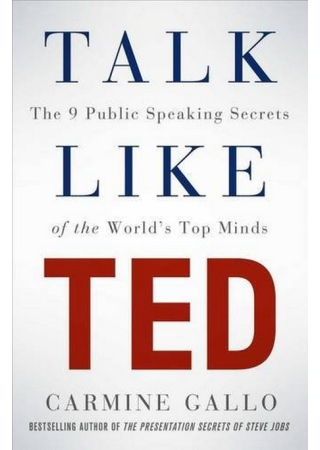 Talk Like TED:The 9 Public Speaking Secrets of the World's Top Minds