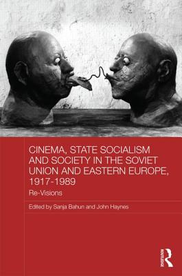 Cinema, State Socialism and Society in the Soviet Union and Eastern Europe, 1917-1989: Re-Visions