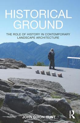Historical Ground: The role of history in contemporary landscape architecture