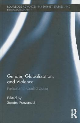 Gender, Globalization, and Violence: Postcolonial Conflict Zones