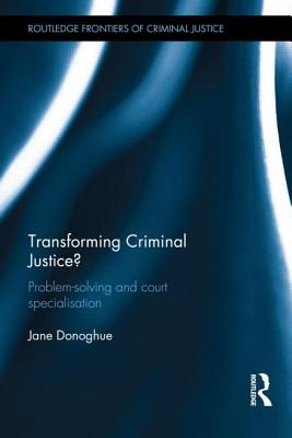Transforming Criminal Justice?: Problem-solving and Court Specialisation