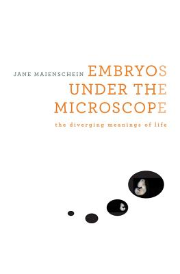 Embryos Under the Microscope: The Diverging Meanings of Life