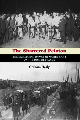 The Shattered Peloton: The Devastating Impact of World War I on the Tour De France
