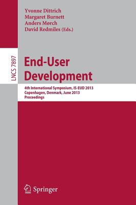 End-User Development: 4th International Symposium, Is-eud 2013, Copenhagen, Denmark, June 10-13, 2013, Proceedings
