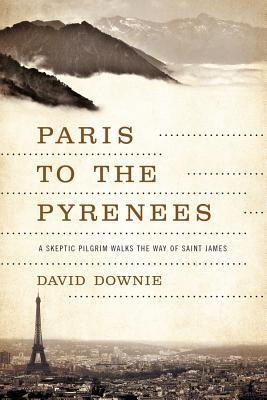 Paris to the Pyrenees: A Skeptic Pilgrim Walk
