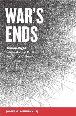 War's Ends: Human Rights International Order
