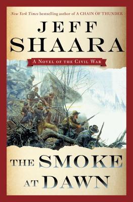 The Smoke at Dawn: A Novel of the Civil War