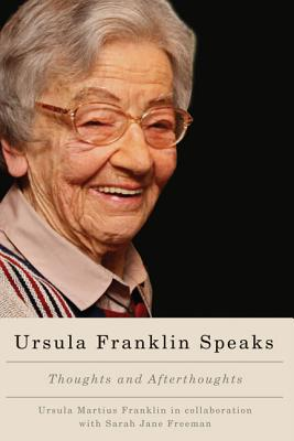 Ursula Franklin Speaks: Thoughts and Afterthoughts 1986-2012
