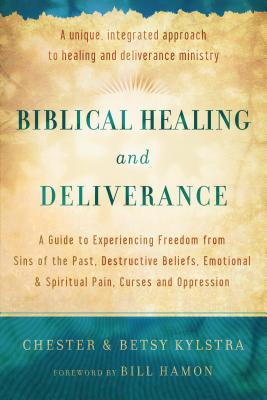 Biblical Healing and Deliverance: A Guide to