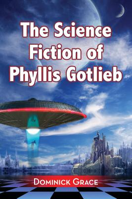 The Science Fiction of Phyllis Gotlieb: A Cri