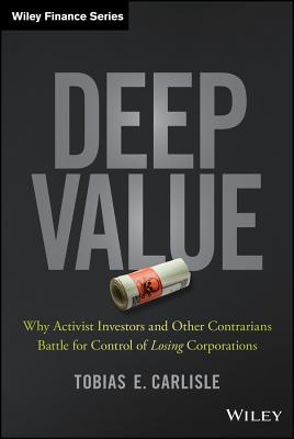 Deep Value: Why Activists Investors and Other Contrarians Battle for Control of Losing Corporations