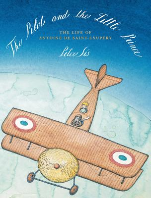 The Pilot and the Little Prince: The Life of Antoine De Saint-Exup�ry