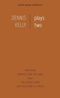 Dennis Kelly Plays Two: Taking Care of Baby