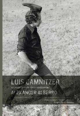 Luis Camnitzer in Conversation With Alexander Alberro / Luis Camnitzer en conversacion con Alexander Alberro