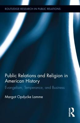 Public Relations and Religion in American History: Evangelism, Temperance, and Business