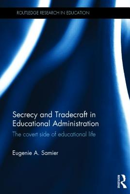 Secrecy and Tradecraft in Educational Administration: The Covert Side of Educational Life