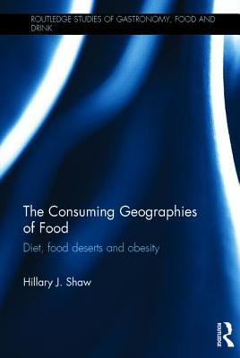The Consuming Geographies of Food: Diet, food deserts and obesity