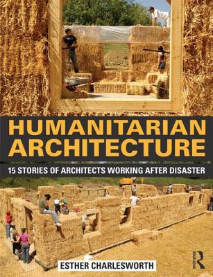 Humanitarian Architecture: 15 Stories of Architects Working After Disaster