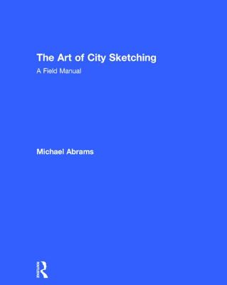 The Art of City Sketching: A Field Manual