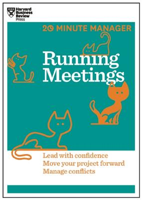 Running Meetings: Lead With Confidence, Move Your Project Forward, Manage Conflicts