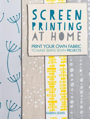 Screen Printing at Home: Print Your Own Fabri