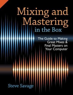 Mixing and Mastering In the Box: The Guide to