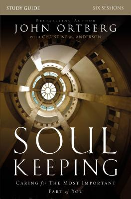 Soul Keeping: Caring for the Most Important P