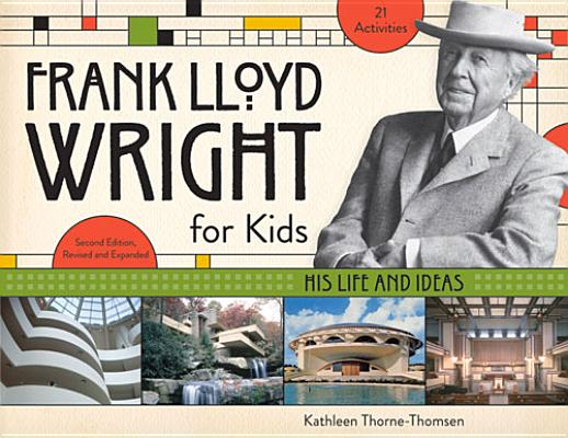 Frank Lloyd Wright for Kids: His Life and Ideas: 21 Activities
