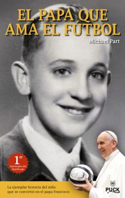 El papa que ama el futbol  The Pope Who Loved