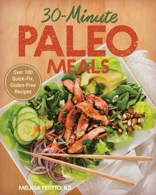 30~Minute Paleo Meals: Over 100 Quick~Fix Glu