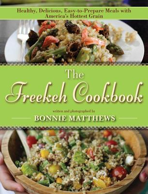 The Freekeh Cookbook: Healthy Delicious Easy~