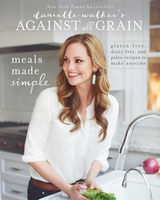Meals Made Simple: Gluten~Free Dairy~Free and