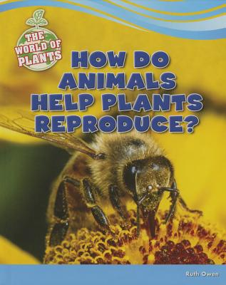 How Do Animals Help Plants Reproduce