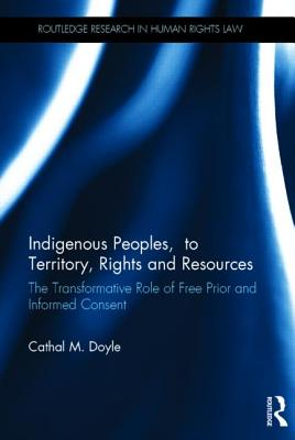 Indigenous Peoples, Title to Territory, Rights and Resources: The Transformative Role of Free Prior & Informed Consent