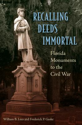 Recalling Deeds Immortal: Florida Monuments to the Civil War